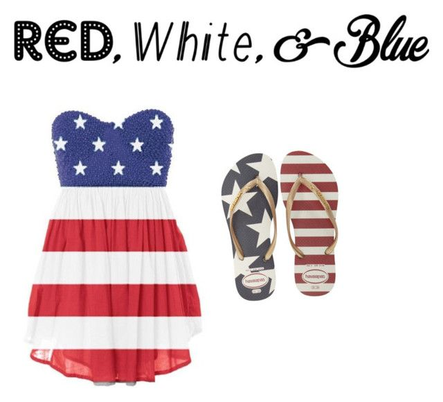 """Sparks in the air like the fourth of July"" by alli-wilds ❤ liked on Polyvore featuring Havaianas, redwhiteandblue and july4th"