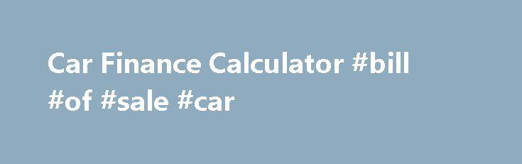 Car Finance Calculator #bill #of #sale #car    pakistan - bill of sale for car