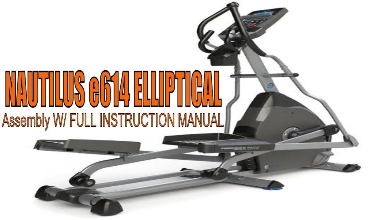 Nautilus E614 Elliptical Assembly How To Assemble An Elliptical Full Instruction Manual Nautil Elliptical Cross Trainer Elliptical Workout Elliptical Machine