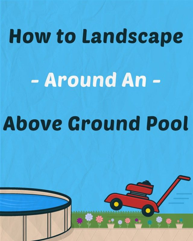 How To Landscape Around An Above Ground Pool Pool