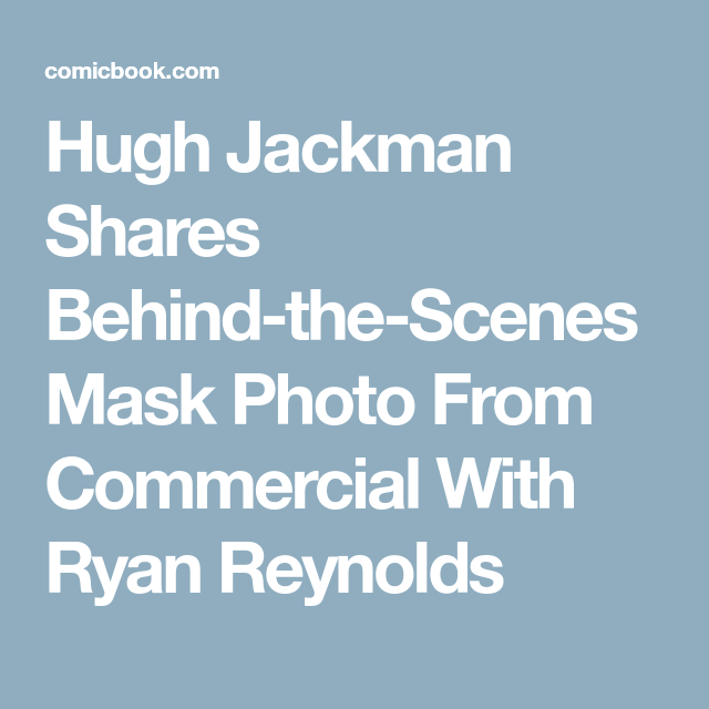 Hugh Jackman Shares Behind The Scenes Mask Photo From Commercial With Ryan Reynolds Ryan Reynolds Hugh Jackman Jackman
