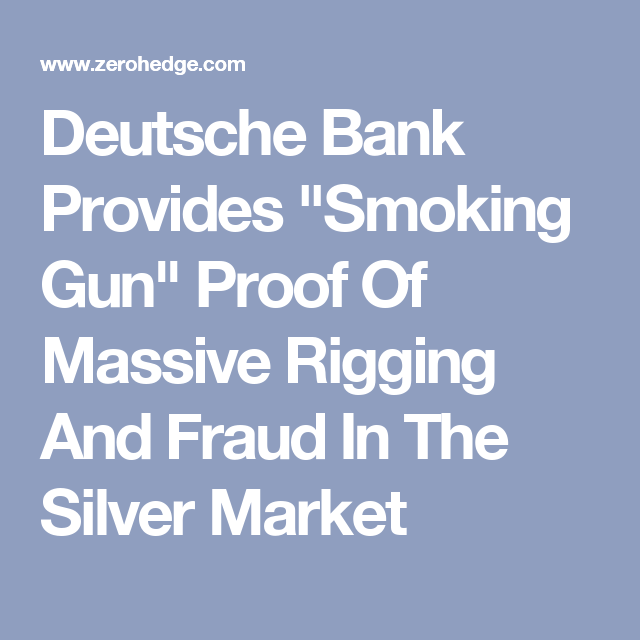 """Deutsche Bank Provides """"Smoking Gun"""" Proof Of Massive Rigging And Fraud In The Silver Market"""