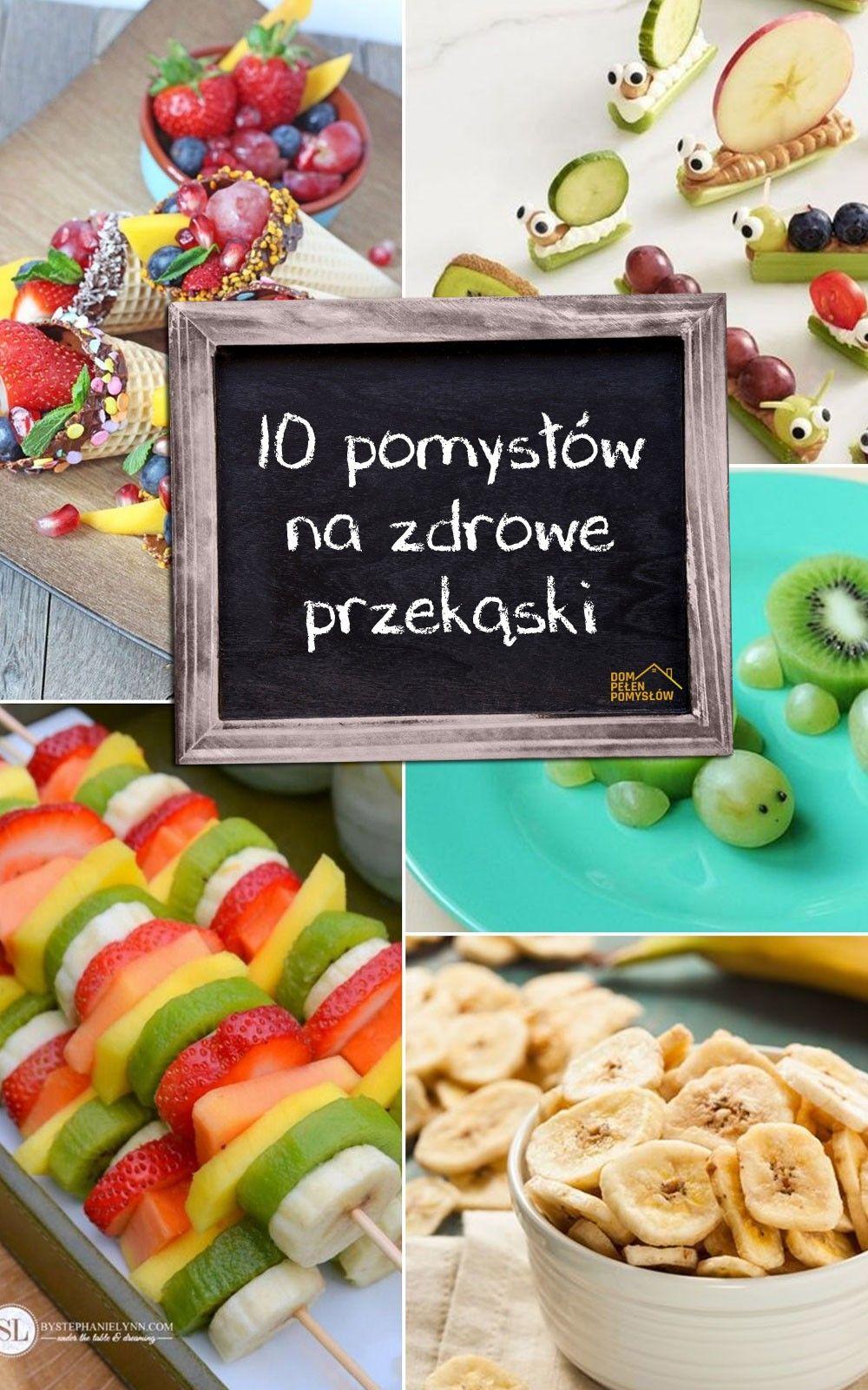 10 Pomyslow Na Pyszne I Zdrowe Przekaski Dla Dzieci With Images