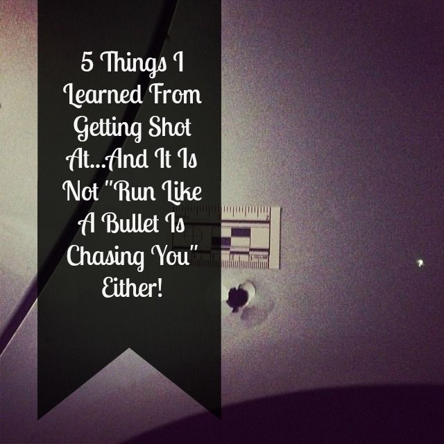 """5 Things I Learned From Getting Shot At, And It Is Not """"Run Like A Bullet Is Chasing You"""" Either!"""