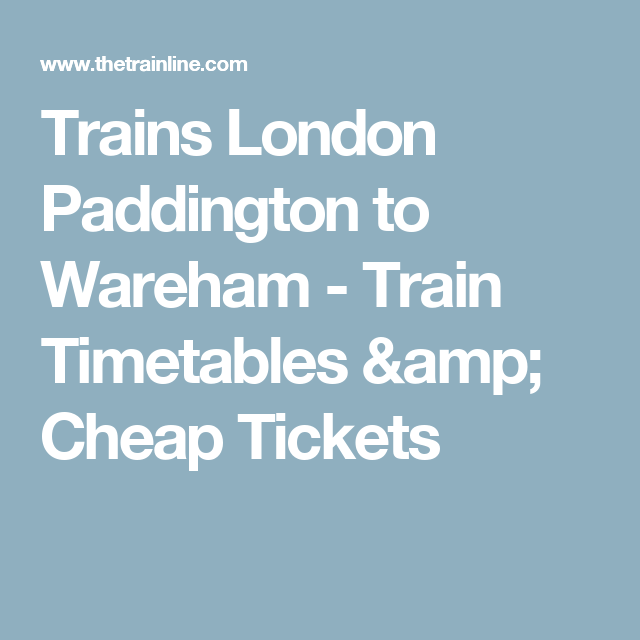 Trains London Paddington to Wareham - Train Timetables & Cheap Tickets