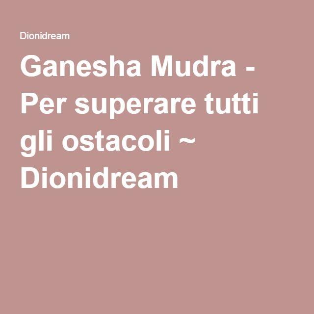 Ganesha Mudra - Per superare tutti gli ostacoli ~ Dionidream