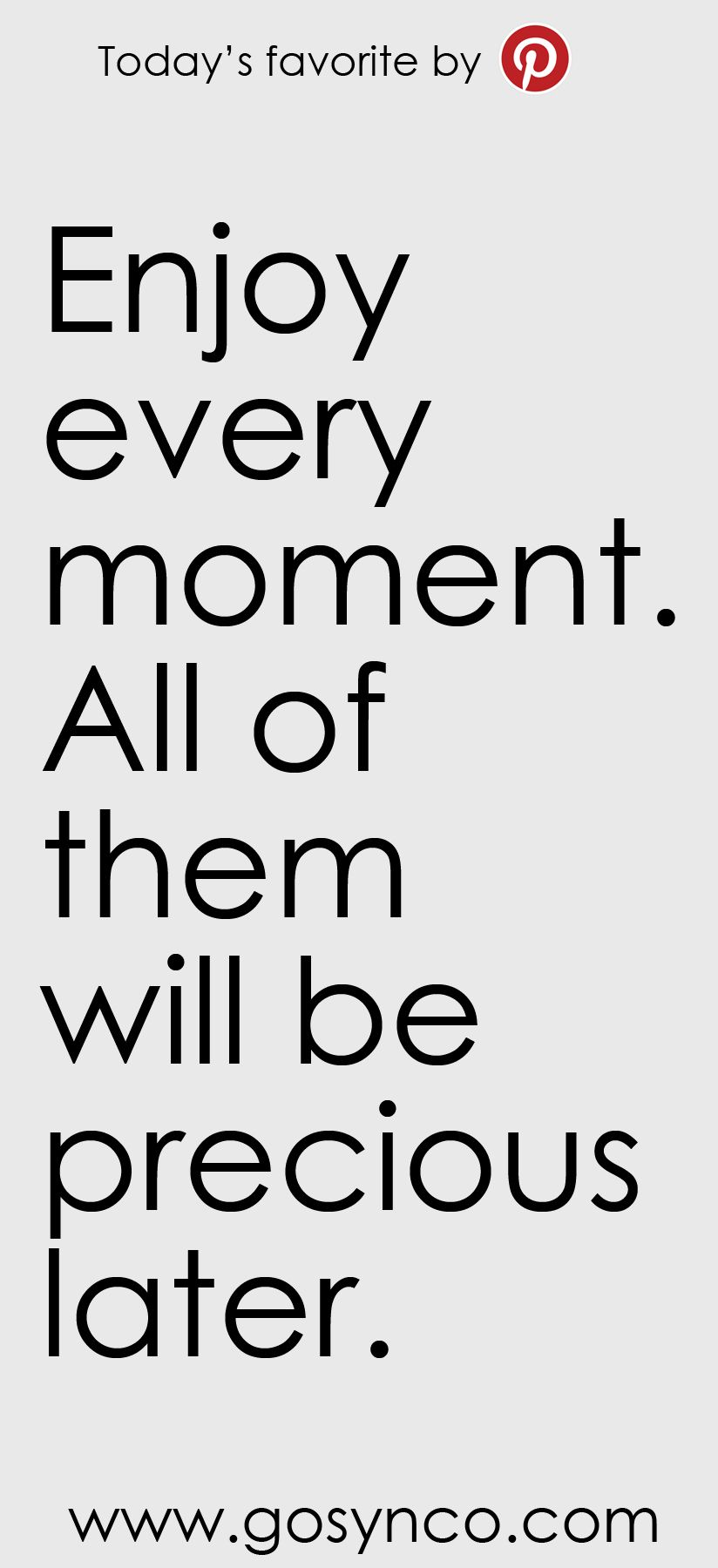 Enjoy Every Moment All Of Them Will Be Precious Later Memories Moments Quotes Moments Quotes Inspirational Words Enjoy Every Moment Quotes
