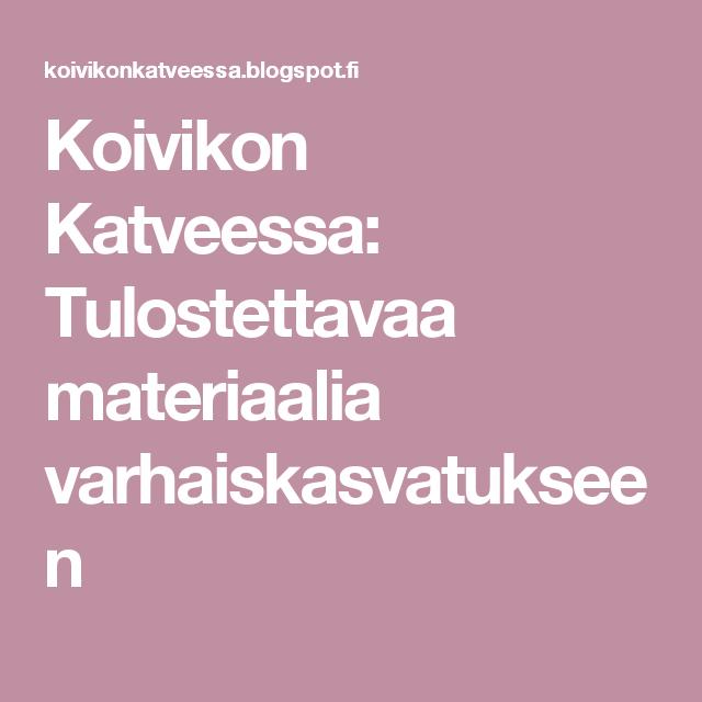 Koivikon Katveessa: Tulostettavaa materiaalia varhaiskasvatukseen   äippä   Pinterest ...