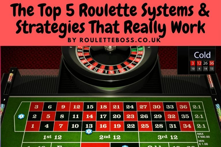 The Top 5 Roulette Systems & Strategies That Really Work