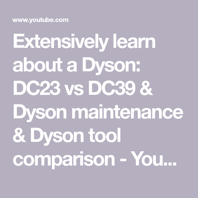 Extensively Learn About A Dyson Dc23 Vs Dc39 Dyson Maintenance