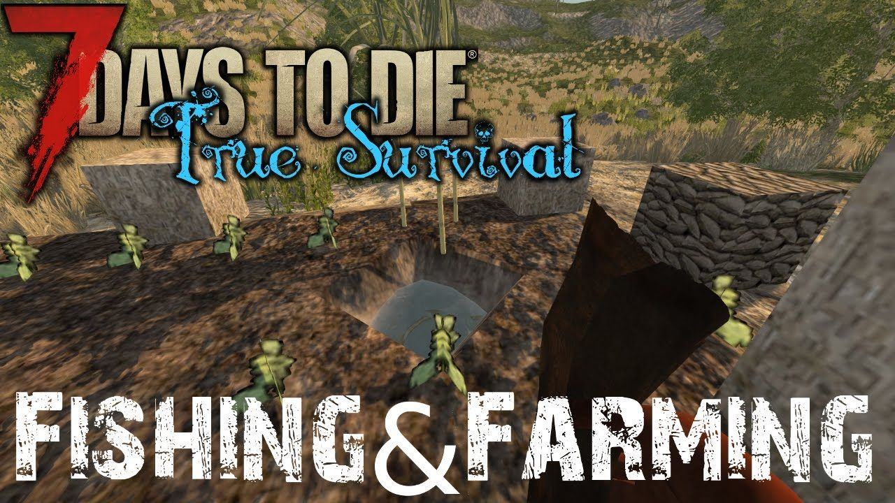 7 Days to Die | True Survival SDX | Fishing and Farming | Episode 20