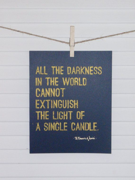 All The Darkness In The World Cannot Extinguish The Light Of A Single Candle quote by PoeticMadness, $20.00