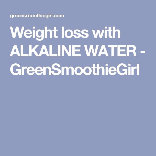 Weight loss with ALKALINE WATER - GreenSmoothieGirl