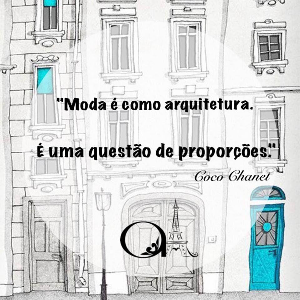 Moda é como arquitetura. É uma questão de proporções! Coco Chanel