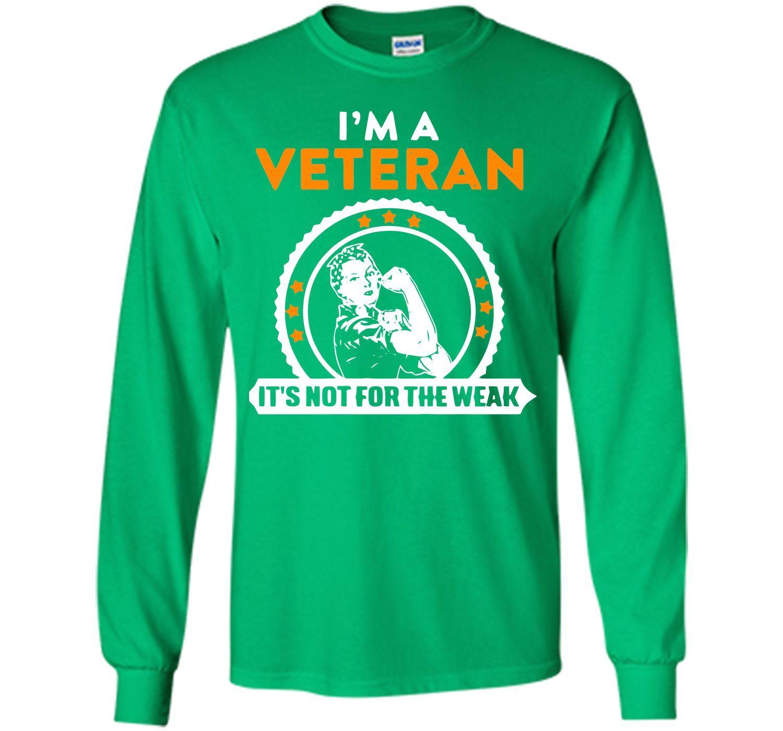 I'm A Veteran It's Not For The Weak T Shirt T-Shirt