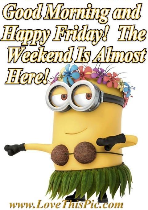 Good Morning Happy Friday Quotes Friday Happy Friday Tgif Minions