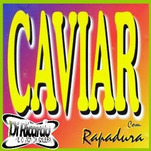 COM CAVIAR BAIXAR DE MUSICAS RAPADURA