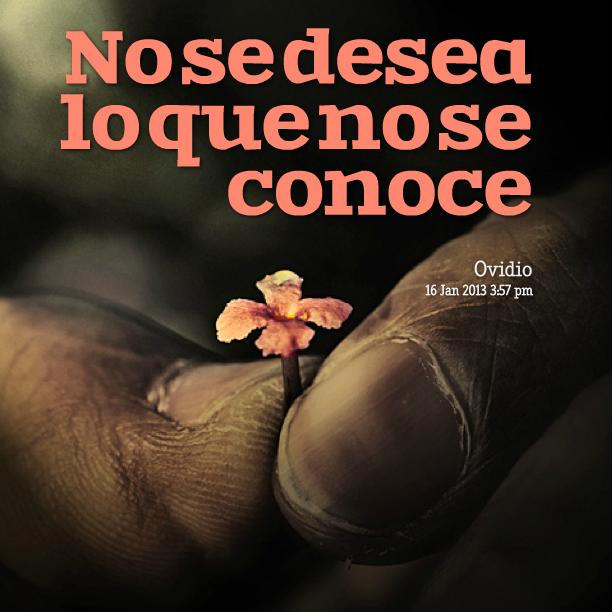"""No se #Desea lo que no se conoce"". #Ovidio #FrasesCelebres @candidman"