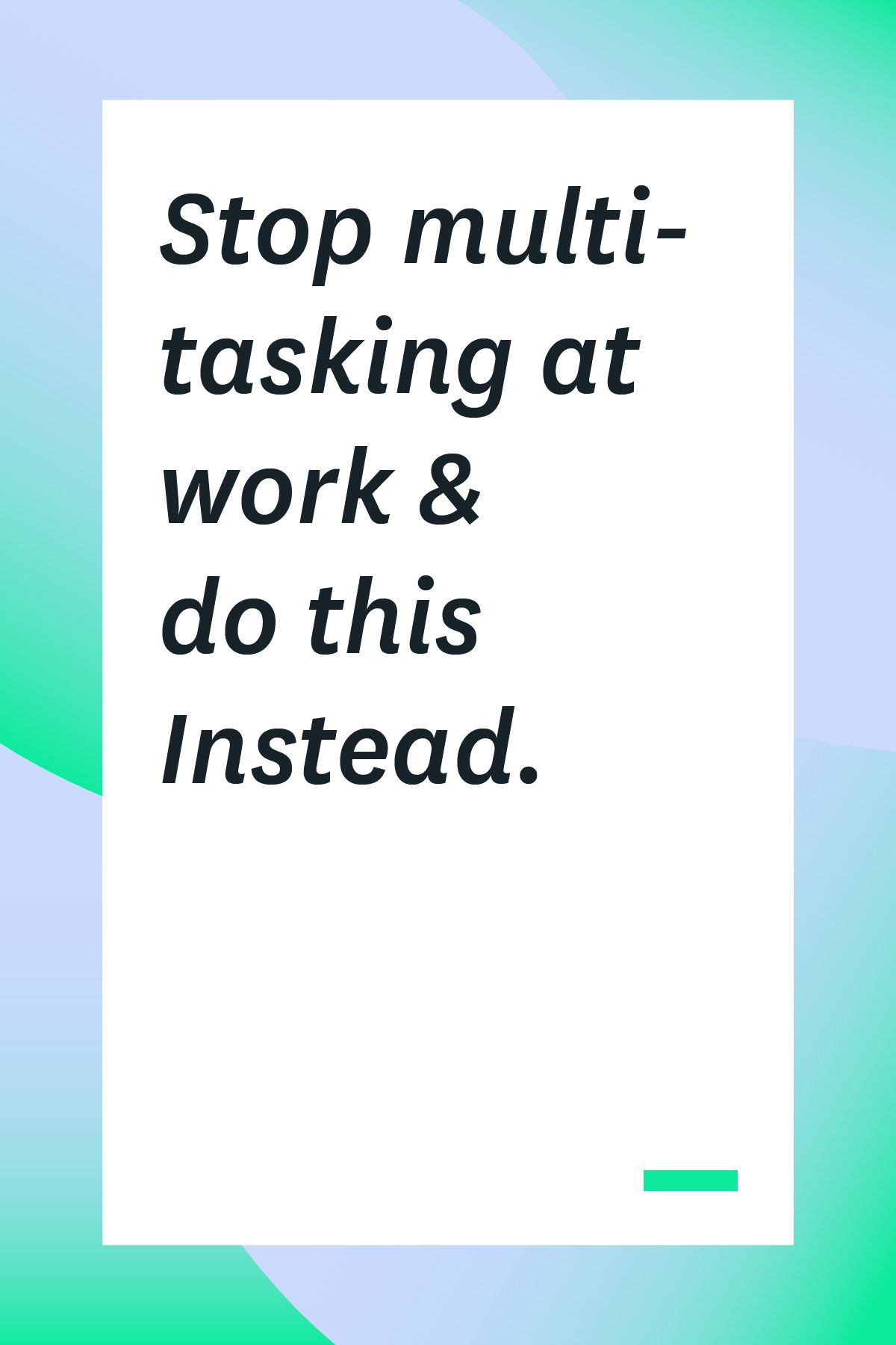 Stop Multitasking At Work & Do This Instead Time