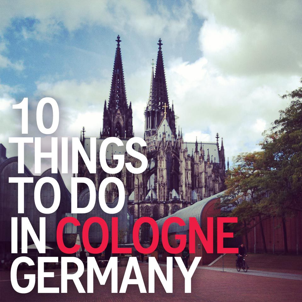 Cologne, Germany Is More Cool Than You Think