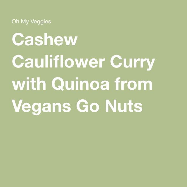 Cashew Cauliflower Curry with Quinoa from Vegans Go Nuts