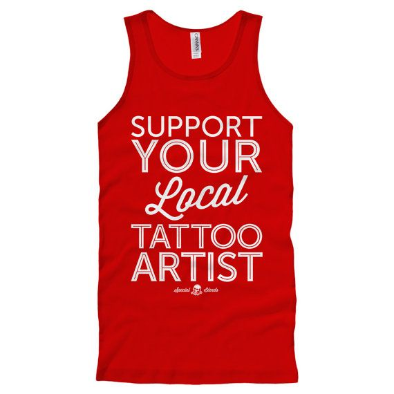 Hand-Printed in the USA with Eco / Earth-Friendly Inks.    Our iconic Support Your Local Tattoo Artist unisex tank top for men and women!    Support