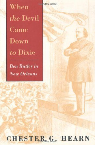 When the Devil Came Down to Dixie: Ben Butler in New Orleans by Chester G. Hearn. $19.95. Publisher: Louisiana State University Press (October 12, 2000). Publication: October 12, 2000. Author: Chester G. Hearn