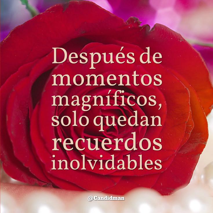 Despues De Momentos Magnificos Solo Quedan Recuerdos Inolvidables