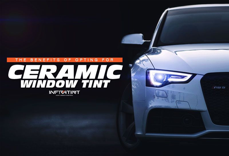 The Benefits Of Opting For Ceramic Window Tint In 2020 Tinted Windows Tints Window Tint Film