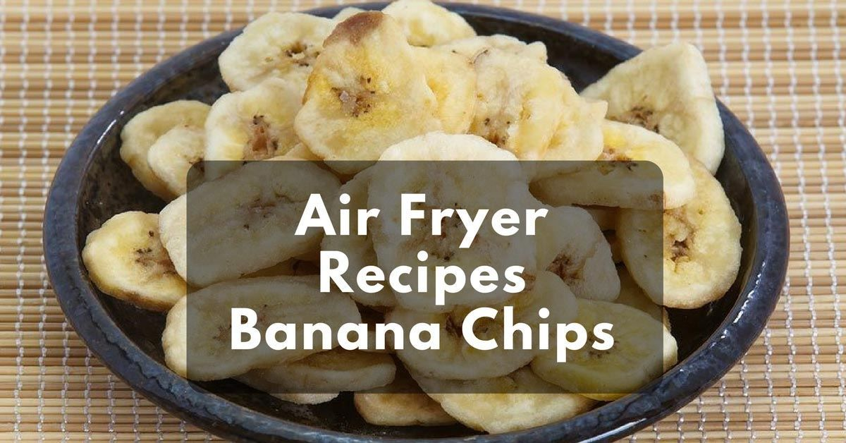 Air Fryer Recipes Banana Chips Air fryer recipes