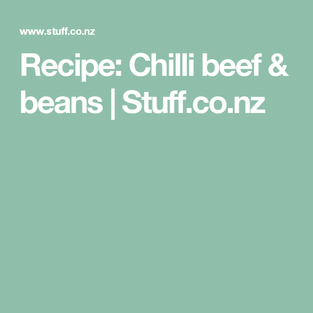 Recipe: Chilli beef & beans   Stuff.co.nz