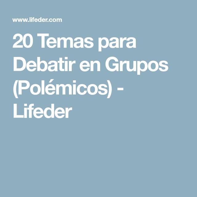 20 Temas Para Debatir En Grupos Polémicos Lifeder Temas Temas Interesantes Colores Para Habitaciones