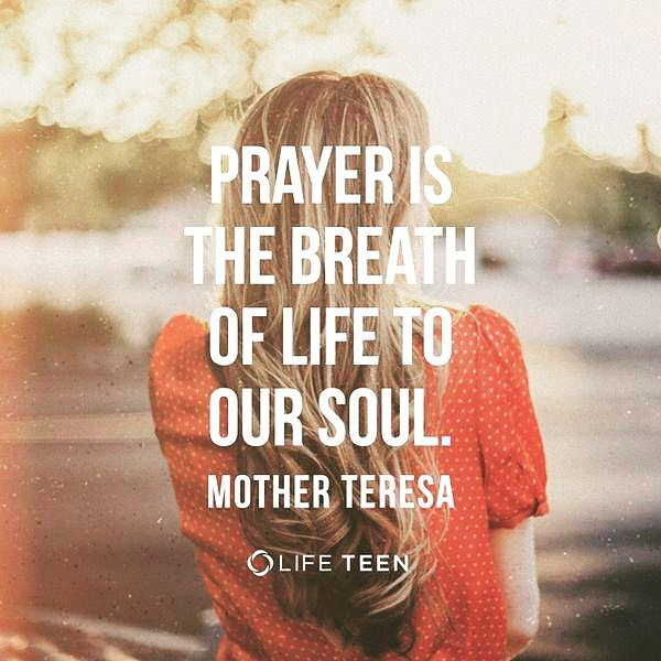 Life Quotes For Teens Prepossessing Mother Theresa Quote Life Teen Prayer  Is The Breath Of Life