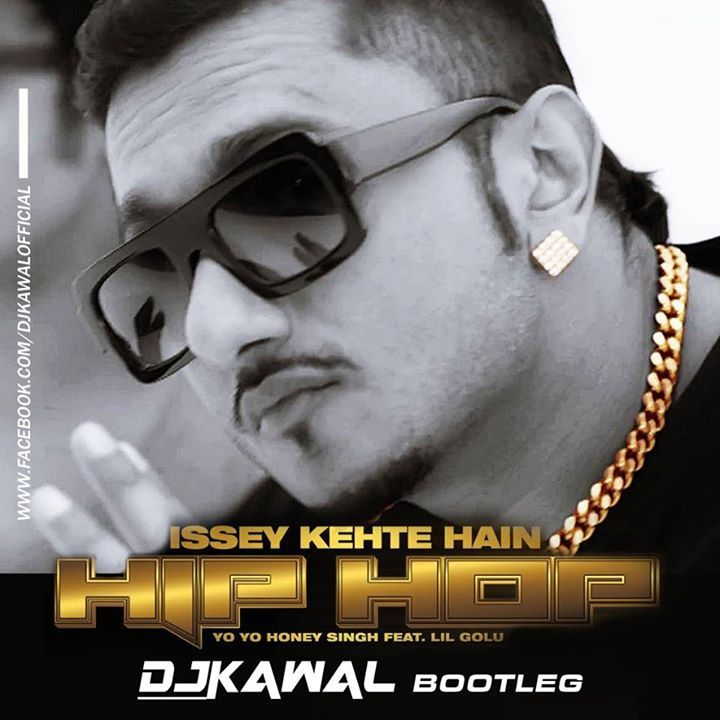 Download : Issey Kehte Hain Hip Hop (Yo Yo Honey Singh) - DJ Kawal ...