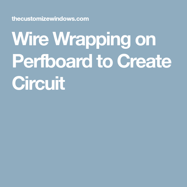Wire Wrapping on Perfboard to Create Circuit | Circuits, Wire ...