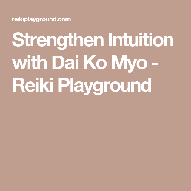 Strengthen Intuition with Dai Ko Myo - Reiki Playground