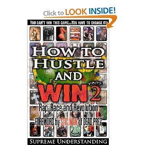 How to Hustle and Win, Part Two: Rap, Race and Revolution: Supreme Understanding: 9780981617091: