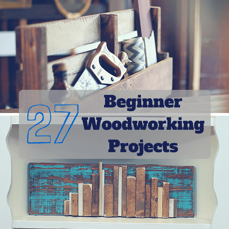 27 Easiest Woodworking Projects For Beginners Beginner
