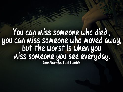 You Can Miss Someone Who Died You Can Miss Someone Who Moved Away