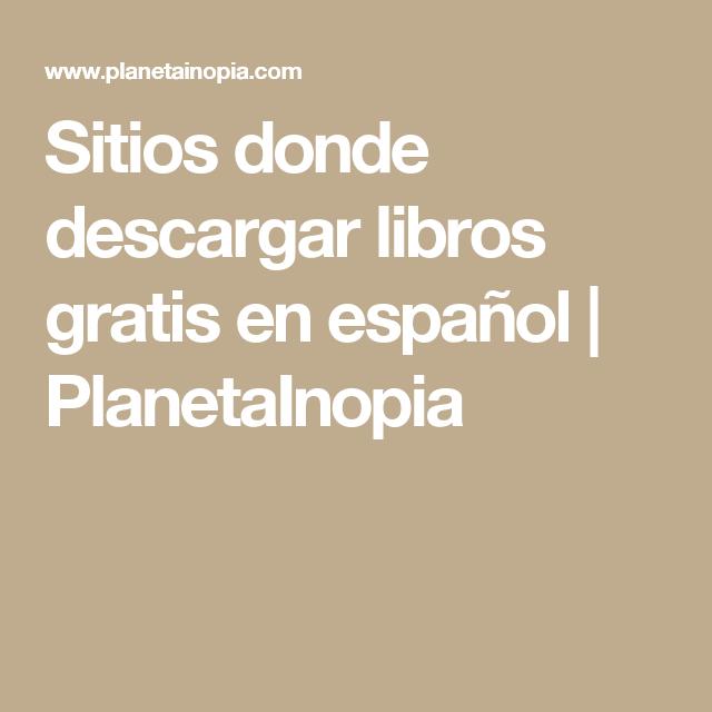 Sitios Donde Descargar Libros Gratis En Español Planetainopia Descargar Libros Gratis Libros Gratis Como Descargar Libros Gratis