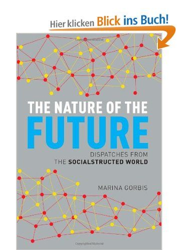 The Nature of the Future: Dispatches from the Socialstructed World: Amazon.de: Marina Gorbis: Englische Bücher