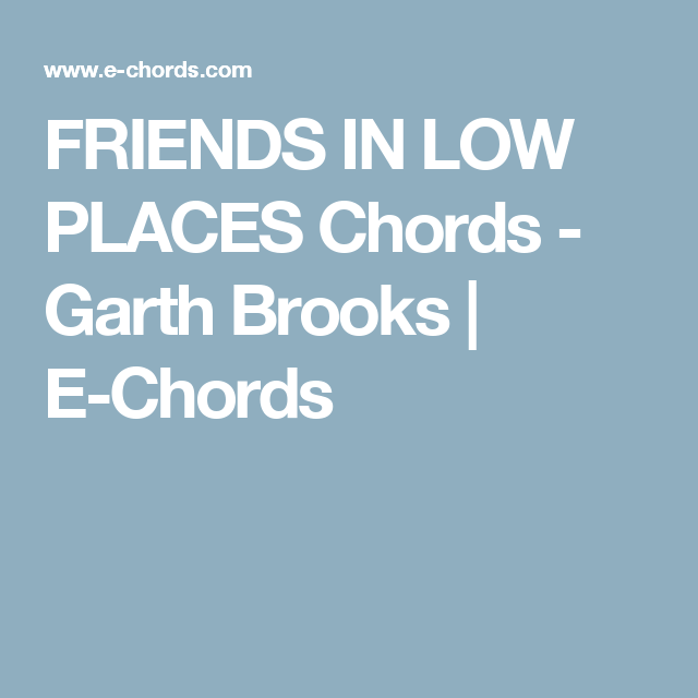 FRIENDS IN LOW PLACES Chords - Garth Brooks | E-Chords | Musical ...