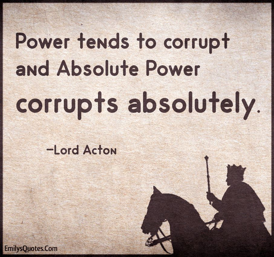 power tends to corrupt absolute power corrupts absolutely essay Power and corruption power tends to corrupt, and absolute power corrupts absolutely the essay will begin by examining the beginning of evil in the world and.