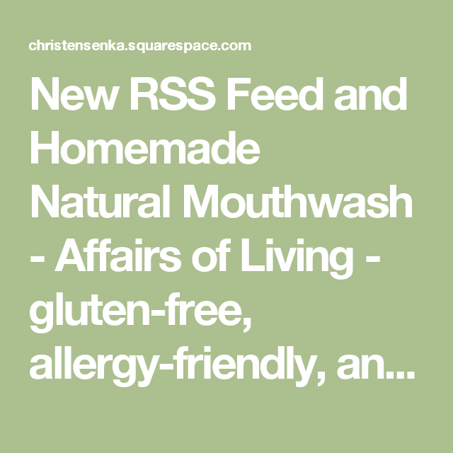New rss feed and homemade natural mouthwash affairs of living new rss feed and homemade natural mouthwash affairs of living gluten free whole food recipeswhole forumfinder Choice Image