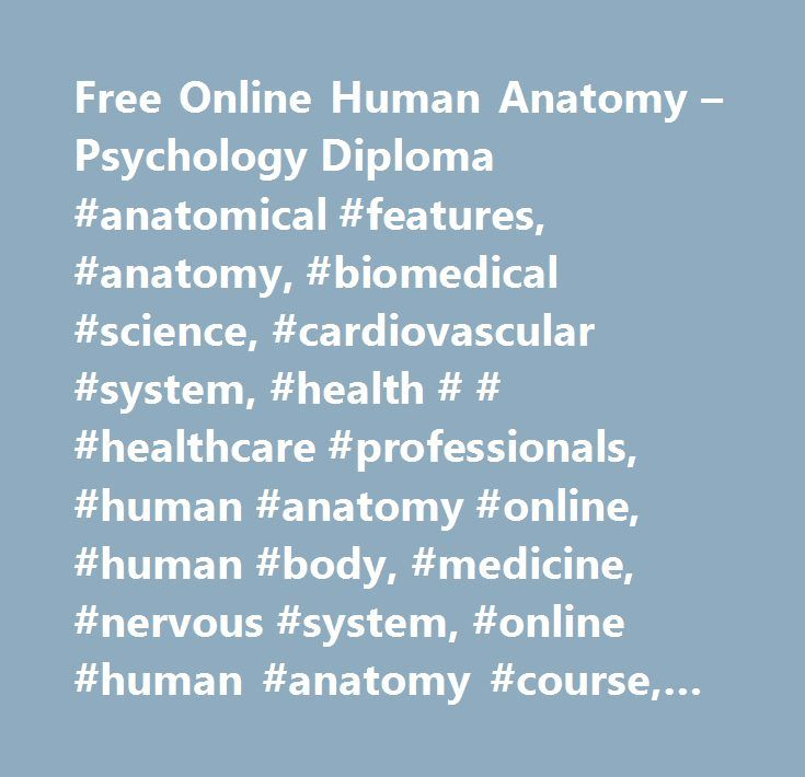 Free Online Human Anatomy – Psychology Diploma #anatomical #features ...