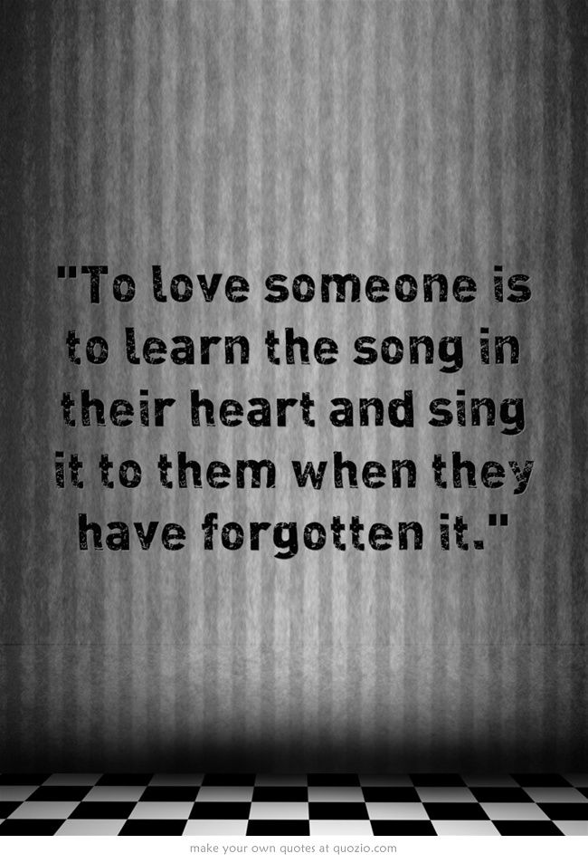 To love someone is to learn the song in their heart and