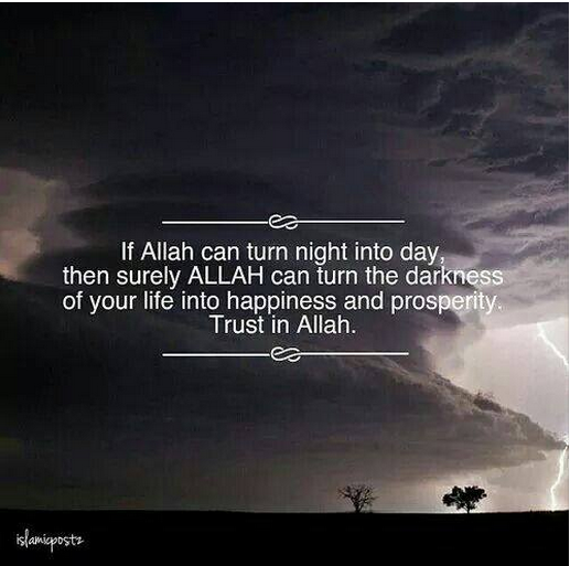 If Allah Can Turn Night Into Day Then Surely Allah Can Turn The Darkness Of Your Life Into Happiness And Prosperity Trust In Learn Quran Allah Islamic Quotes