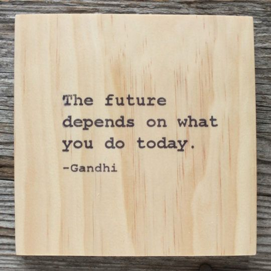 Inspirational Day Quotes: The Future Depends On What You Do Today, Gandhi Quote