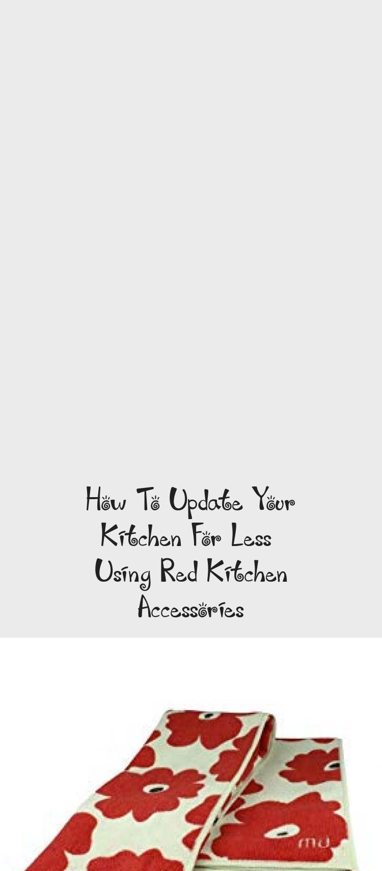 How To Update Your Kitchen For Less – Using Red Kitchen Accessories – KTCHN Kitchen