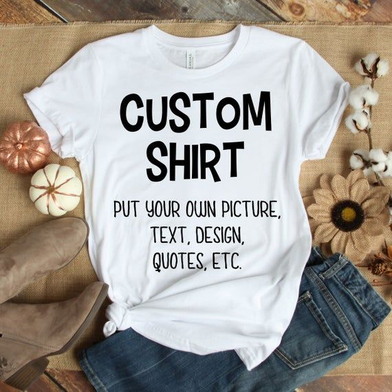 Custom Shirt Gift | Personalized TShirt | Put Your Own Design Text Quotes Etc | Customized T-Shirt G